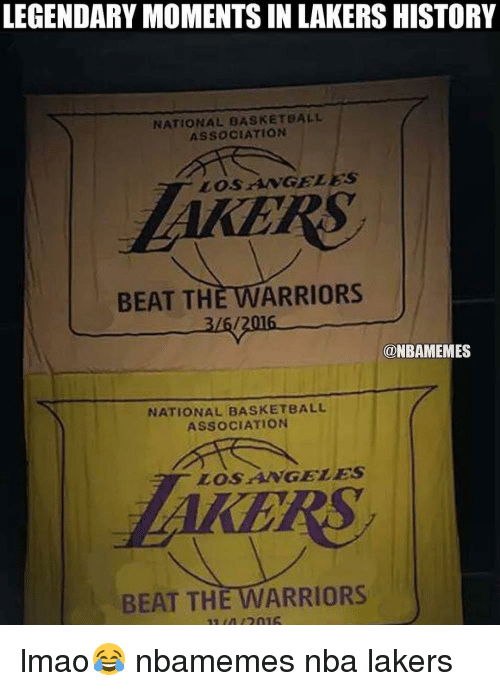 Basketball, Lmao, and Nba: LEGENDARY MOMENTS IN LAKERSHISTORY  NATIONAL BASKETBALL  ASSOCIATION  LOS ANGELES  BEAT THE WARRIORS  3/6/2016  ONBAMEMES  NATIONAL BASKETBALL  ASSOCIATION  BEAT THE WARRIORS lmao😂 nbamemes nba lakers