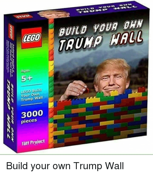 Lego, Trump, and Project: LEGO  BUILO 9OUR OHN  Ages  Your own  Trump Wal  3000  pieces  Täff Project Build your own Trump Wall