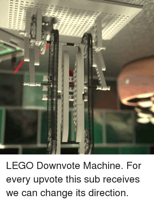 Lego, Change, and Can: LEGO Downvote Machine. For every upvote this sub receives we can change its direction.