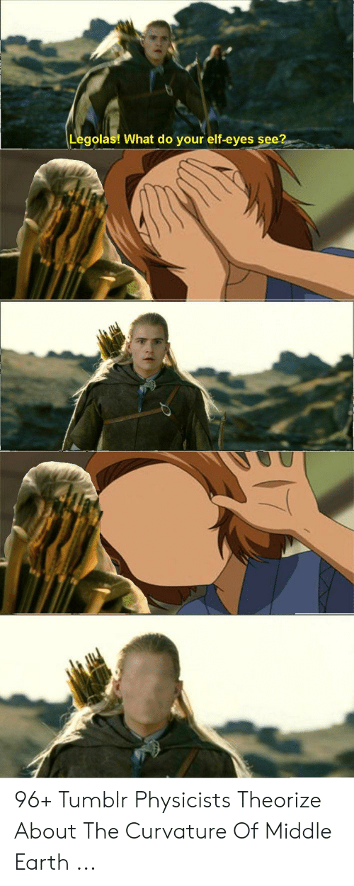 Legolas! What Do Vour Elf-Eves See? 96+ Tumblr Physicists