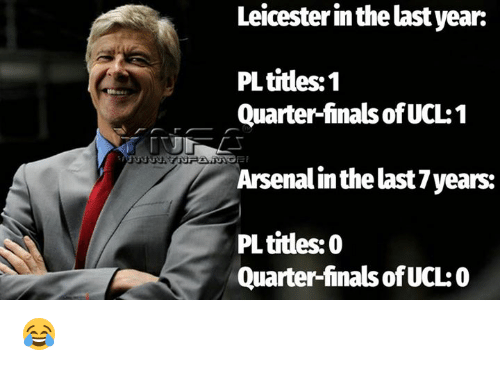 Memes, 🤖, and Ucl: Leicesterin the last year:  PL titles: 1  Quarter-finals ofUCL1  Arsenalin the last years:  PL titles: 0  Quarter-finals of UCL O 😂