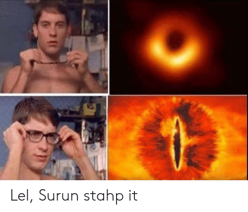 The Lord of the Rings, Stahp, and Stahp-It: Lel, Surun stahp it