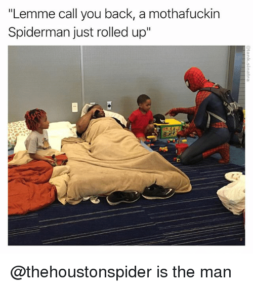 """Funny, Spiderman, and Back: """"Lemme call you back, a mothafuckin  Spiderman just rolled up"""" @thehoustonspider is the man"""