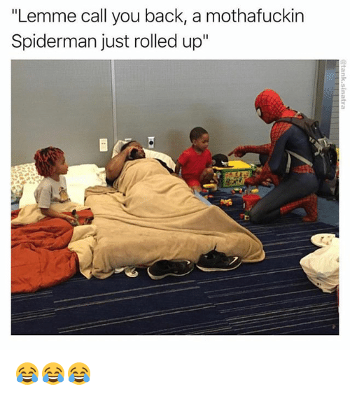 """Memes, Spiderman, and Back: """"Lemme call you back, a mothafuckin  Spiderman just rolled up 😂😂😂"""