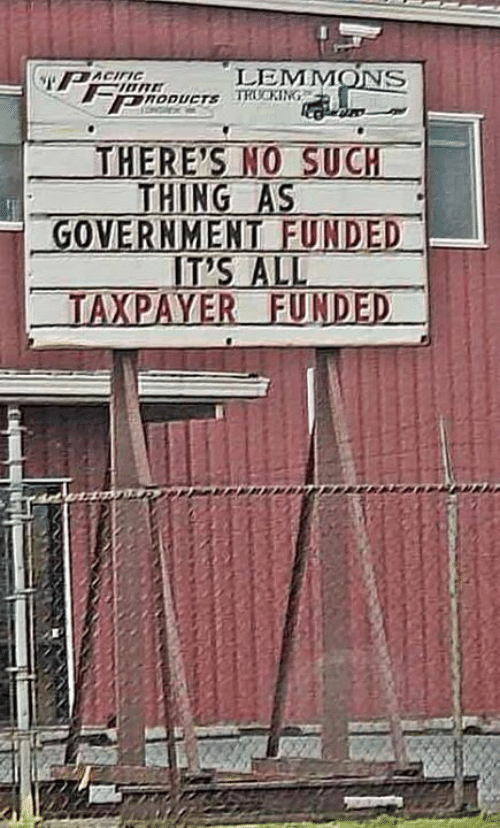 Memes, Government, and 🤖: LEMMONS  PnopUETS TRUCKING  THERE'S NO SUCH  THING AS  -GOVERNMENT FUNDED I  IT'S ALL  TAXPAYER FUNDED I