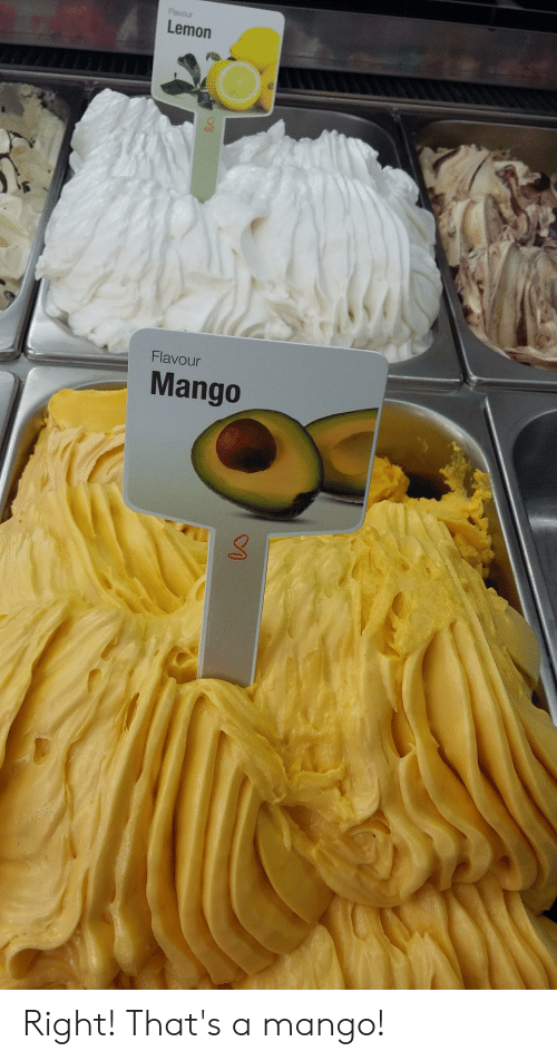 Facepalm, Mango, and Lemon: Lemon  Flavour  Mango Right! That's a mango!