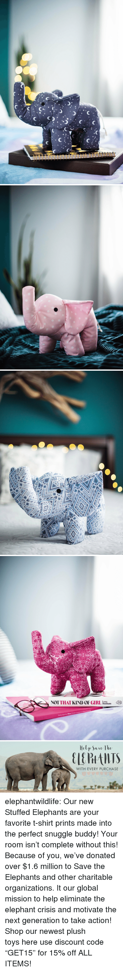 "Tumblr, Blog, and Elephant: Lena  NT THAT KIND OF GIRL Dunham   Hely Save The  WITH EVERY PURCHASE elephantwildlife:   Our new Stuffed Elephants are your favorite t-shirt prints made into the perfect snuggle buddy! Your room isn't complete without this!   Because of you, we've donated over $1.6 million to Save the Elephants and other charitable organizations. It our global mission to help eliminate the elephant crisis and motivate the next generation to take action! Shop our newest plush toys here   use discount code ""GET15"" for 15% off ALL ITEMS!"