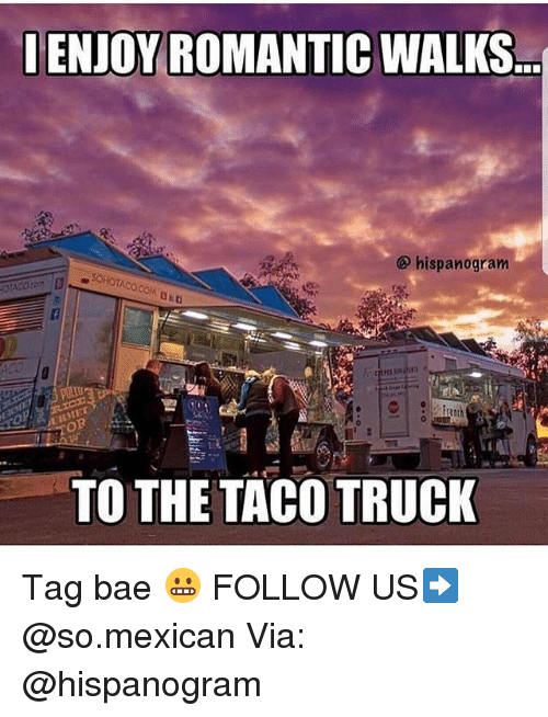 lenjoy romantic walks hispanogram to the taco truck tag bae 27560529 ✅ 25 best memes about taco truck taco truck memes