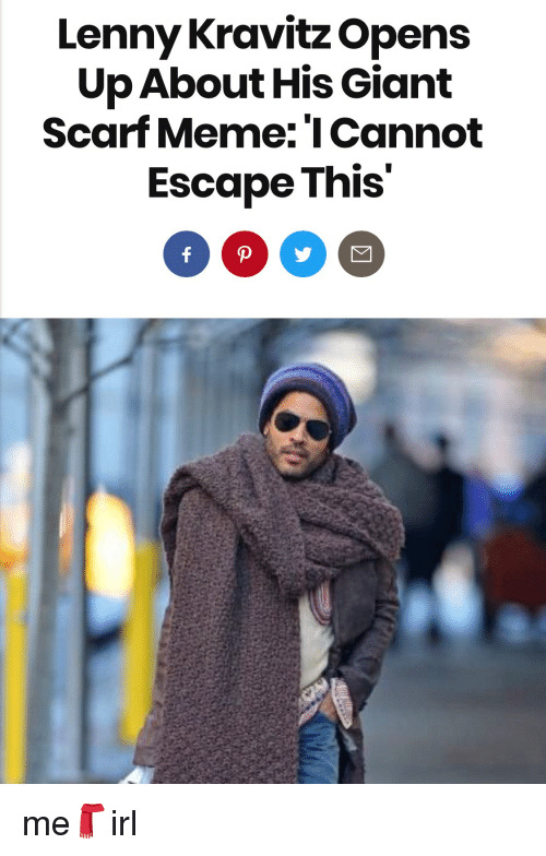 8a2678a845b Lenny Kravitz Opens Up About His Giant Scarf Meme  ICannot Escape ...