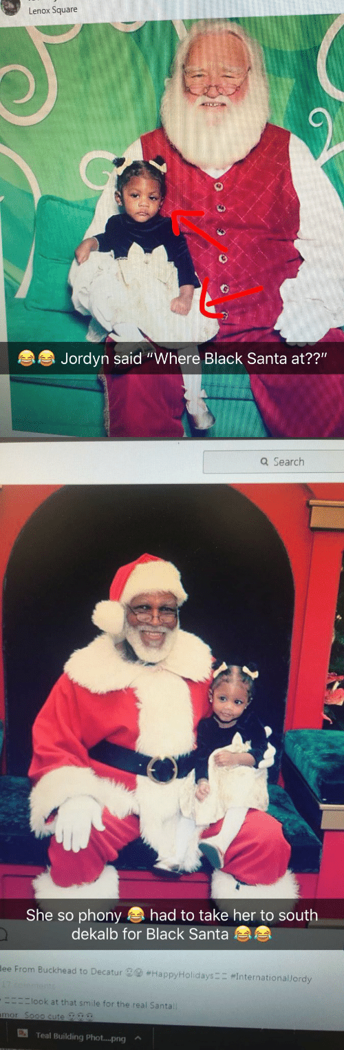 "Cute, Black, and Santa: Lenox Square  Jordyn said ""Where Black Santa at??""   a Search  She so phony had to take her to south  dekalb for Black Santa  lee From Buckhead to Decatur  #HappyHolidays-,,Internationallordy  ーニニニlook at that smile for the real Santa!!  mor Soo0 cute  Teal Building phot png ^"