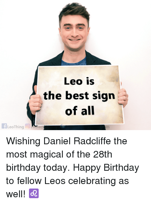 Birthday, Daniel Radcliffe, and Happy Birthday: Leo is  the best sign  of all  FLeoThing a Wishing Daniel Radcliffe the most magical of the 28th birthday today.  Happy Birthday to fellow Leos celebrating as well! ♌️
