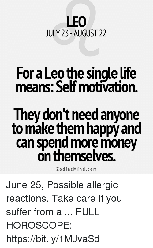 LEO JULY 23- AUGUST 22 for a Leo the Single Fe Means Self Motivation