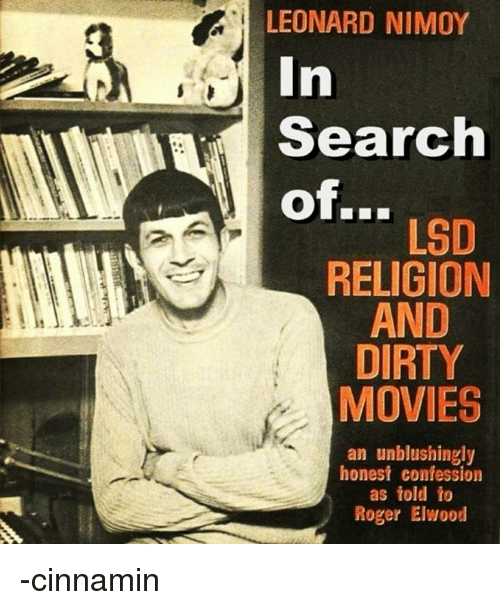 Movies, Roger, and Leonard Nimoy: LEONARD NIMOY  Search  LSD  RELIGION  AND  DIRTY  MOVIES  an unblushingly  honest confession  as told to  Roger Elwood -cinnamin