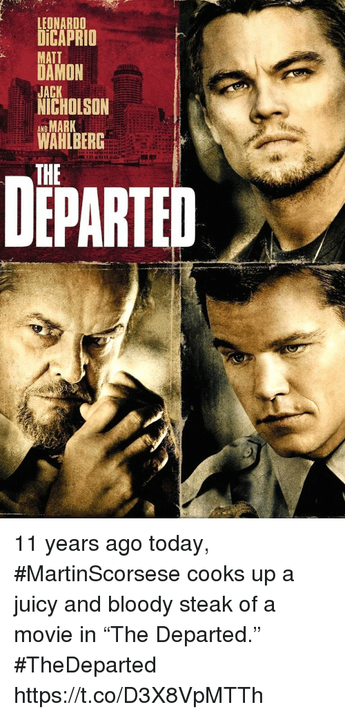 "Jack Nicholson, Leonardo DiCaprio, and Matt Damon: LEONARDO  DiCAPRIO  MATT  DAMON  JACK  NICHOLSON  AND  WAHLBERG  THE  DEPARTED 11 years ago today, #MartinScorsese cooks up a juicy and bloody steak of a movie in ""The Departed.""  #TheDeparted https://t.co/D3X8VpMTTh"