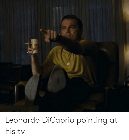 Leonardo DiCaprio, Dicaprio, and Leonardo: Leonardo DiCaprio pointing at his tv