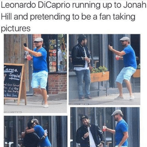 Dank, Jonah Hill, and Leonardo DiCaprio: Leonardo DiCaprio running up to Jonah  Hill and pretending to be a fan taking  pictures  arma  Special  Gr Da  Dh Taurs