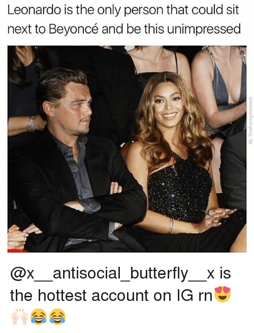 Beyonce, Funny, and Butterfly: Leonardo is the only person that could sit  next to Beyoncé and be this unimpressed @x__antisocial_butterfly__x is the hottest account on IG rn😍🙌🏻😂😂