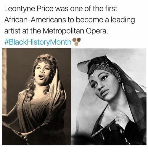 Black History Month, Memes, and Black: Leontyne Price was one of the first  African-Americans to become a leading  artist at the Metropolitan Opera.  #Black History Month