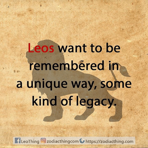 Legacy, Com, and Unique: Leos want to be  remembered in  a unique way, some  kind of legacy  1 dr  LeoThing  zodiacthingcomhttps://zodiacthing.com
