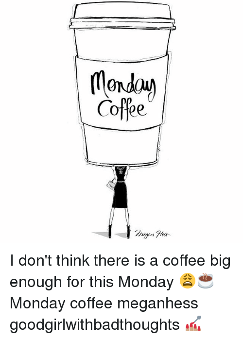 less i dont think there is a coffee big enough 18324832 ✅ 25 best memes about monday coffee monday coffee memes