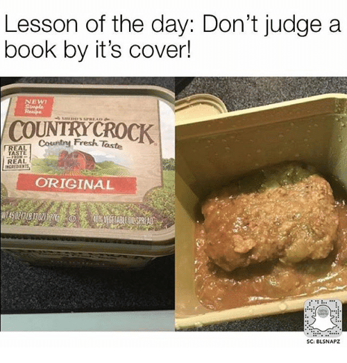 Fresh, Memes, and Book: Lesson of the day: Don't judge a  book by it's cover!  NEWT  Country Fresh Taste  REA  REAL  INGREDIEN  ORIGINAL  SC: BLSNAPZ