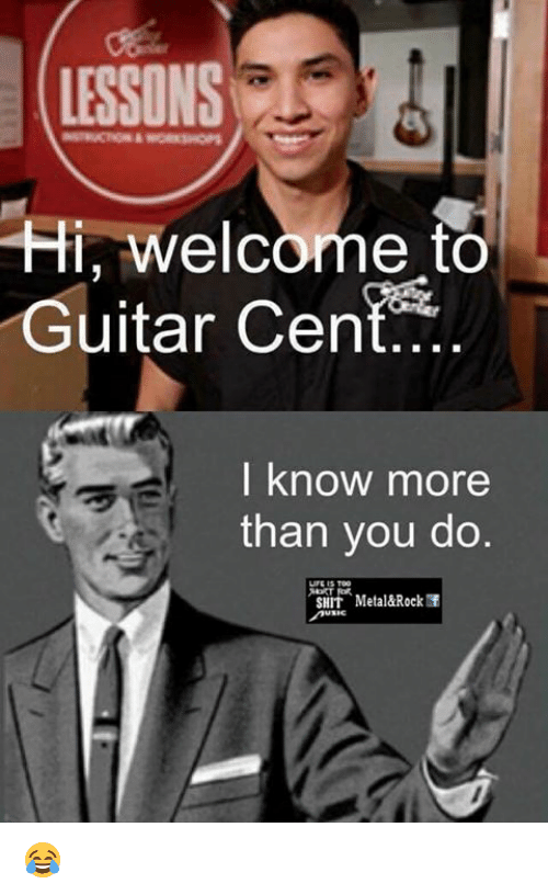 lessons hi welcome to guitar cen i know more than 10715056 ✅ 25 best memes about i know more than you i know more than,More Than That Meme
