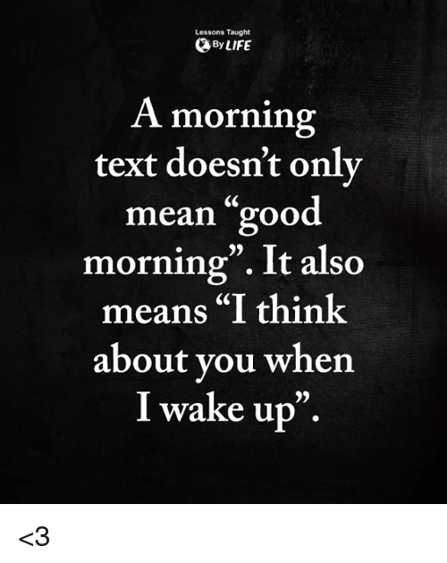 Lessons Taught By Life A Morning Text Doesnt Only Mean Good Morning