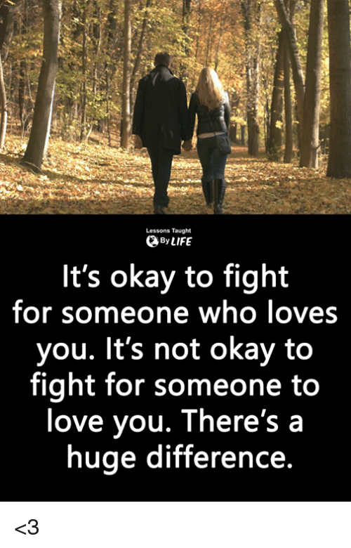 Lessons Taught ByLIFE It's Okay to Fight for Someone Who