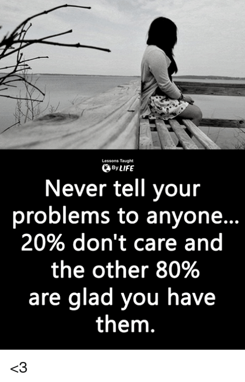 Memes, Never, and 🤖: Lessons Taught  ByLIFE  Never tell your  problems to anyon...  20% don't care and  the other 80%  are glad you have  them. <3
