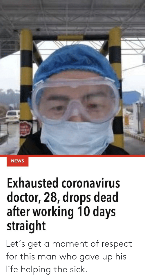 Life, Respect, and Sick: Let's get a moment of respect for this man who gave up his life helping the sick.