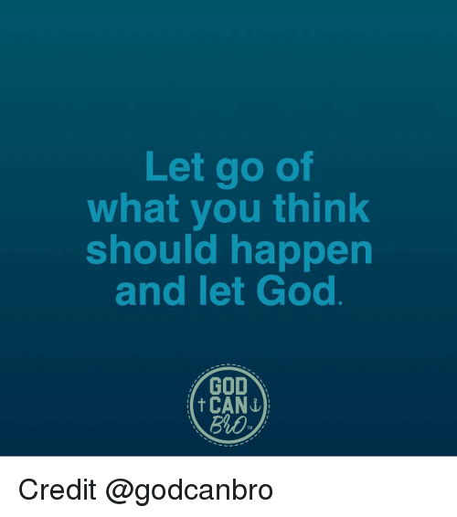 Memes, 🤖, and Think: Let go of  what you think  should happen  and let God  GOD  CANN Credit @godcanbro