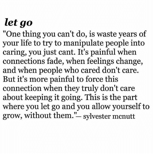 Let Go One Thing You Cant Do Is Waste Years Of Your Life To Try To