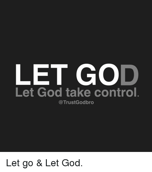Let God Let God Take Control Let Go Let God Meme On Meme