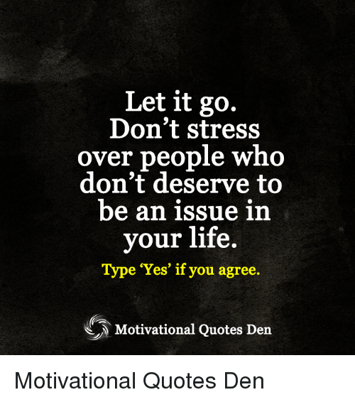 Let It Go Don't Stress Over People Who Don't Deserve To Be An Issue Best Let It Go Quotes