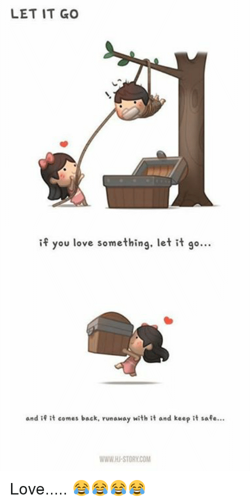 Let It Go If You Love Something Let It Go And If It Comes Back
