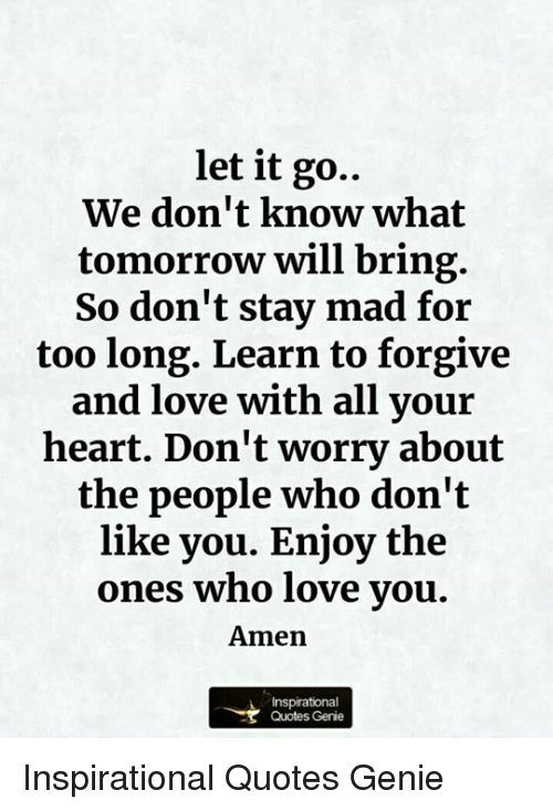 Let It Go We Dont Know What Tomorrow Will Bring So Dont Stay Mad