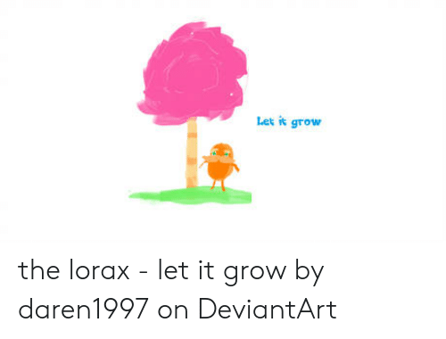 Let It Grow the Lorax - Let It Grow by Daren1997 on