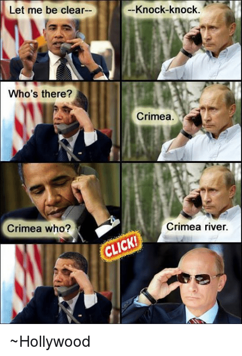 Memes, 🤖, and Hollywood: Let me be clear  Who's there?  Crimea who?  Knock-knock  Crimea  Crimea river. ~Hollywood