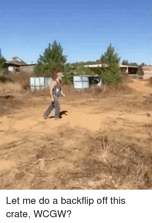 Wcgw, Real, and This: Let me do a backflip off this crate, WCGW?