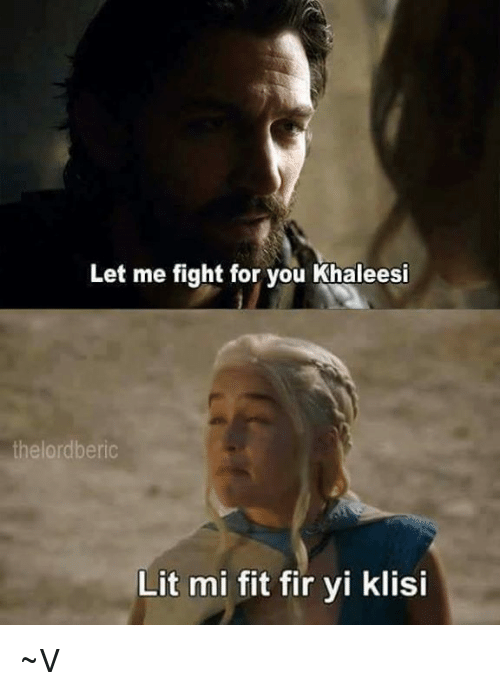 25 best memes about let me fight for you khaleesi let for Lit you me