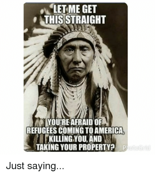 America, Memes, and Coming to America: LET ME GET  THIS STRAIGHT  MA YOURE AFRAID OF  REFUGEES COMING TO AMERICA  KILLING YOU, AND  TAKING YOUR PROPERTY? Photo Grid Just saying...