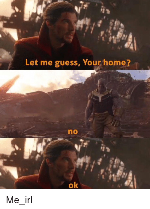 Let Me Guess Your Home No Ok Guess Meme On Meme