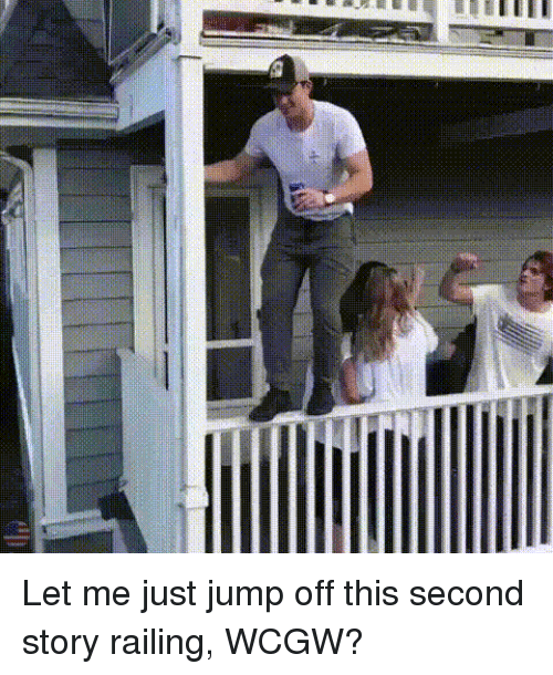 Untitled, Wcgw, and Story: Let me just jump off this second story railing, WCGW?