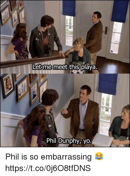 Yo, This, and Embarrassing: Let me meet this p  Phil Dunphy, yo. Phil is so embarrassing 😂 https://t.co/0j6O8tfDNS
