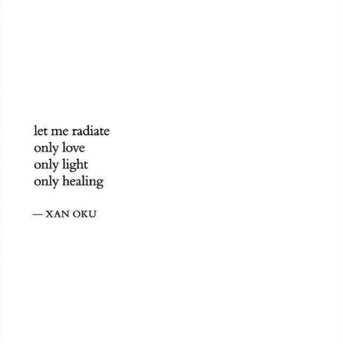 Love, Light, and Let Me: let me radiate  only love  only light  only healing  XAN OKU