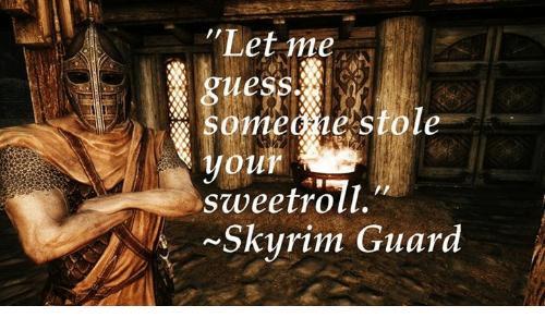 Let Me Ues Some Ie Stole Sweetroll Skyrim Guard | Meme on ME ME