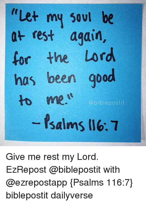 """Memes, Bible, and Good: """"Let my soul be  at rest again,  for the Lord  has been good  to me  a bible post it Give me rest my Lord. EzRepost @biblepostit with @ezrepostapp {Psalms 116:7} biblepostit dailyverse"""