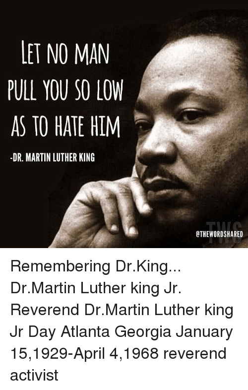 Let No Man Pull You So Low As To Hate Him Dr Martin Luther King