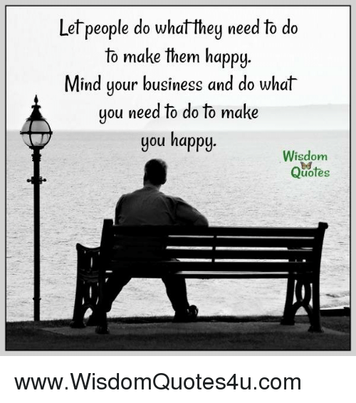 Let People Do Whatthey Need To Do To Make Them Happy Mind Your