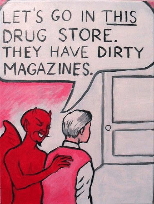 Dirty, Drug, and They: LET S GO IN THIS  DRUG STORE  THEY HAVE DIRTY  MAGAZINES